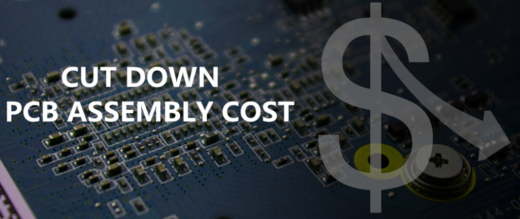 CUT DOWN PCB ASSEMBLY COST